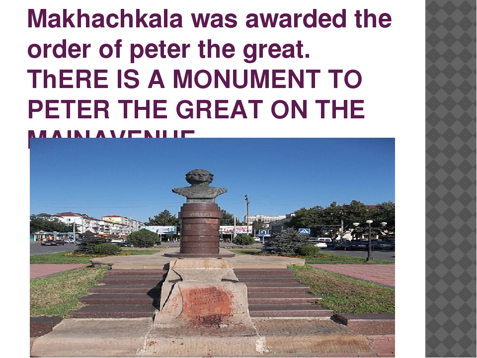 Makhachkala was awarded the order of peter the great. ThERE IS A MONUMENT TO...
