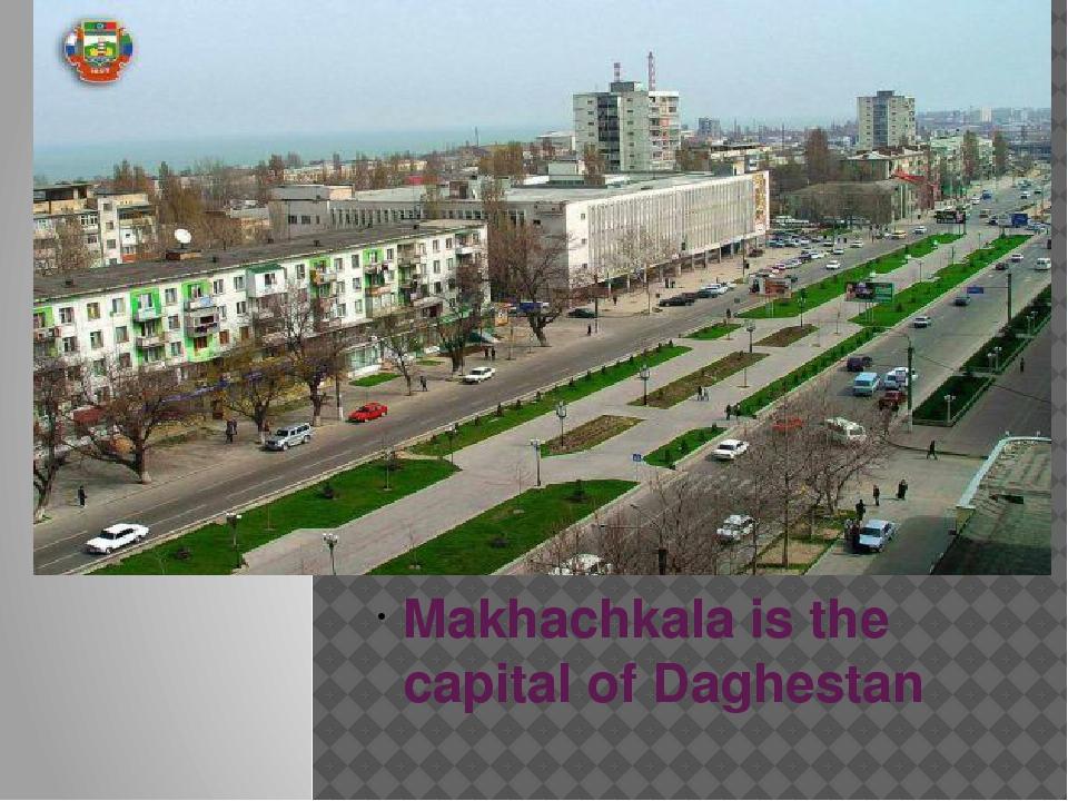 Makhachkala is the capital of Daghestan