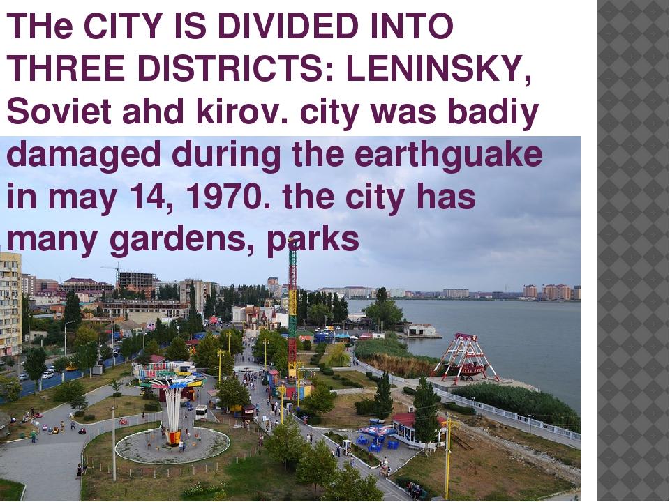 THe CITY IS DIVIDED INTO THREE DISTRICTS: LENINSKY, Soviet ahd kirov. city wa...
