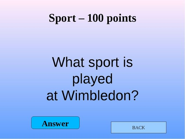 Sport – 200 points What is the longest running race in the Olympic Games? BAC...