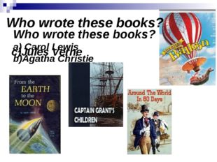 Who wrote these books? a) Carol Lewis b)Agatha Christie c)Jules Verne Who wr