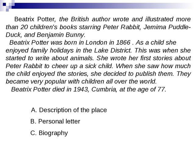 A. Description of the place B. Personal letter C. Biography Beatrix Potter, t...