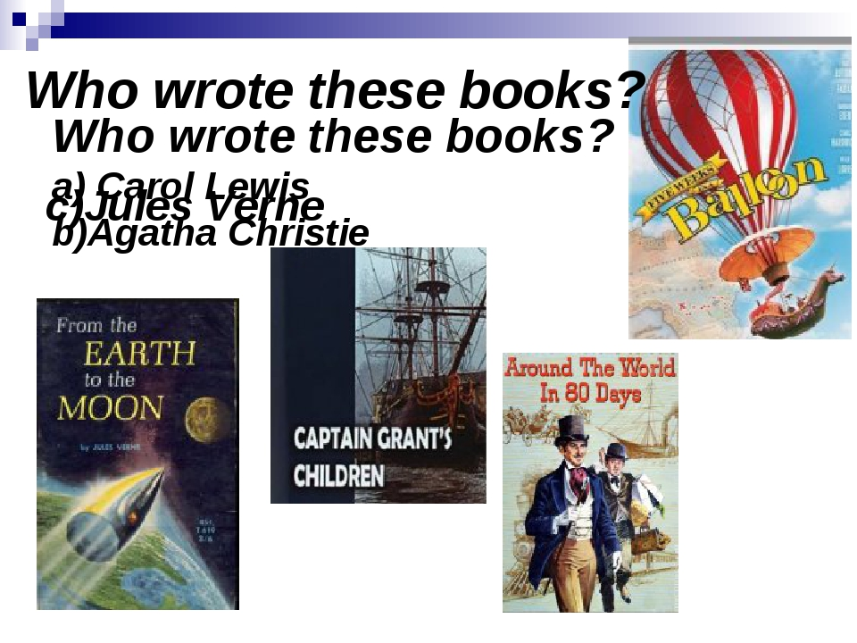 Who wrote these books? a) Carol Lewis b)Agatha Christie c)Jules Verne Who wr...