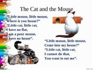 "The Cat and the Mouse ""Little mouse, little mouse, Where is you house?"" ""Litt"