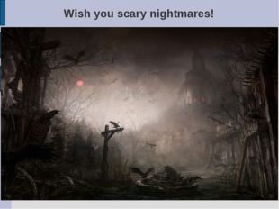Wish you scary nightmares!