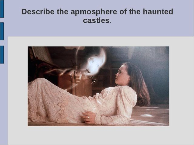 Describe the apmosphere of the haunted castles.