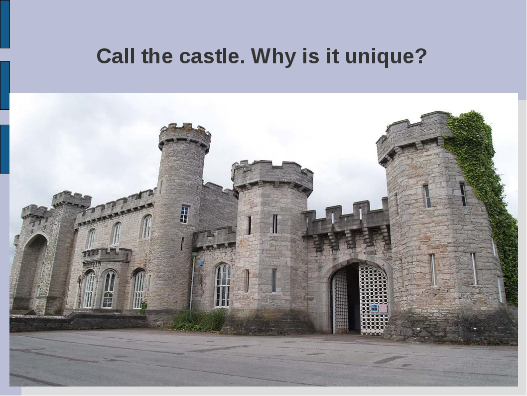Call the castle. Why is it unique?
