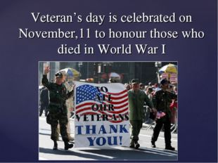 Veteran's day is celebrated on November,11 to honour those who died in World