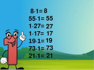 8·1= 55·1= 1·27= 1·17= 19·1= 73·1= 21·1= 8 55 27 17 19 73 21