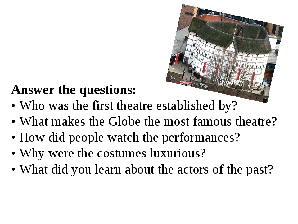 Answer the questions: • Who was the first theatre established by? • What mak...