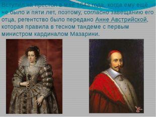 Вступил на престол в мае 1643 года, когда ему ещё не было и пяти лет, поэтому