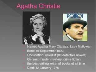 Name: Agatha Mary Clarissa, Lady Mallowan Born: 15 September 1890 Occupation:
