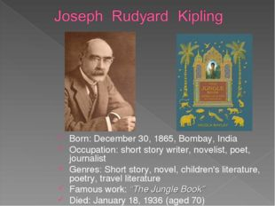 Born: December 30, 1865, Bombay, India Occupation: short story writer, noveli