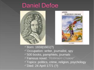 Born: 1659|1661(?) Occupation: writer, journalist, spy 500 books, pamphlets,