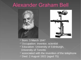 Born: 3 March 1847 Occupation: inventor, scientist Education: University of E