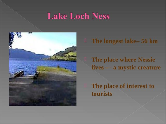 The longest lake– 56 km The place where Nessie lives — a mystic creature The...