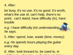 4. After: be busy, it's no use, it's no good, it's worth, what's the use of,