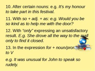 10. After certain nouns: e.g. It's my honour to take part in this festival.