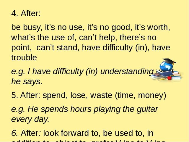 4. After: be busy, it's no use, it's no good, it's worth, what's the use of,...