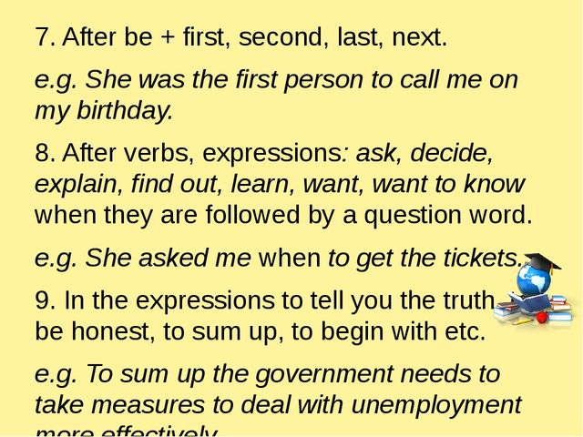 7. After be + first, second, last, next. e.g. She was the first person to ca...