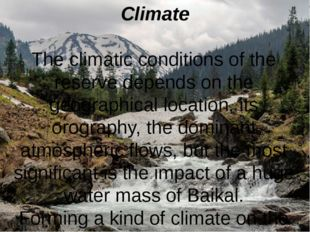 Сlimate The climatic conditions of the reserve depends on the geographical lo