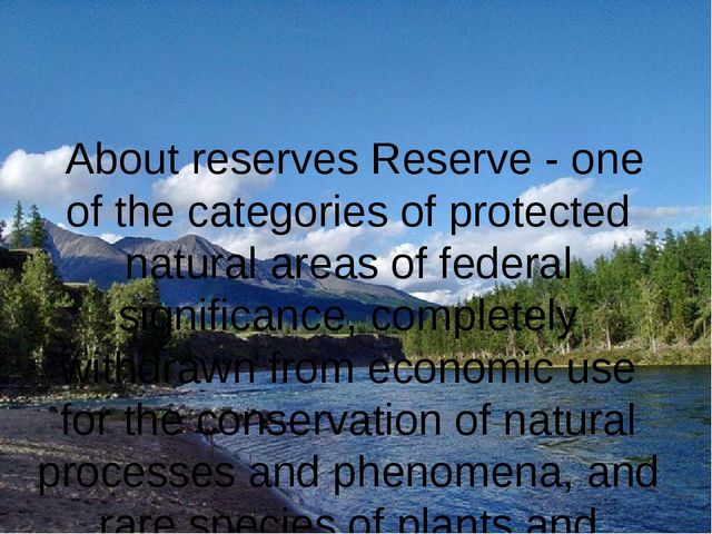 About reserves Reserve - one of the categories of protected natural areas of...
