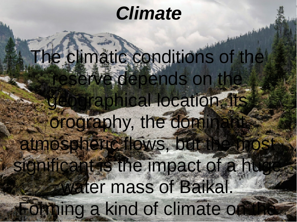 Сlimate The climatic conditions of the reserve depends on the geographical lo...