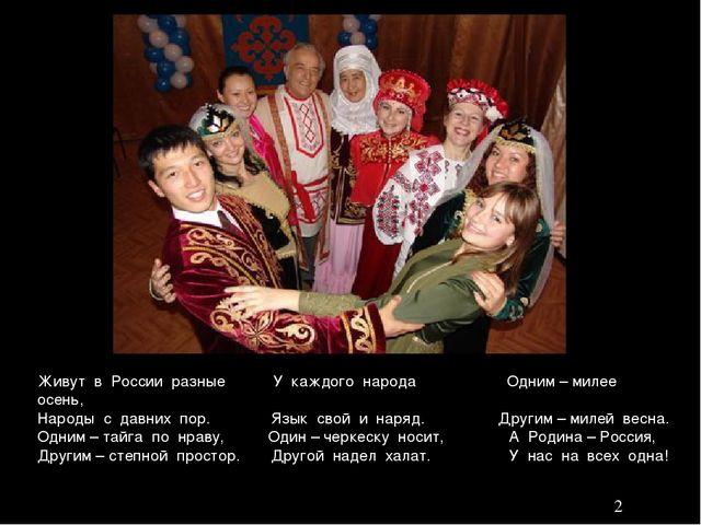 Живут в России разные У каждого народа Одним – милее осень, Народы с давних...
