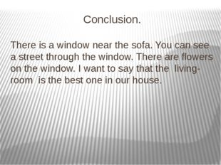 Conclusion. There is a window near the sofa. You can see a street through the