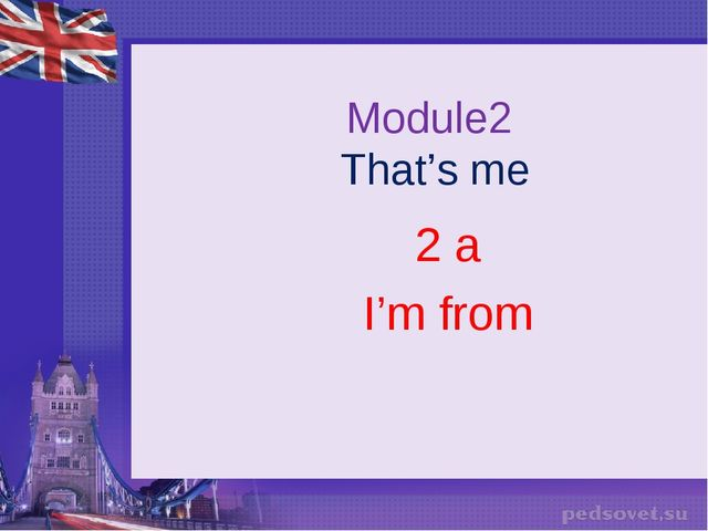 Module2 That's me 2 a I'm from
