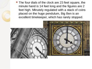 The four dials of the clock are 23 feet square, the minute hand is 14 feet lo