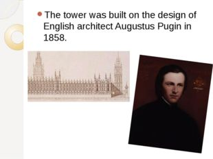 The tower was built on the design of English architect Augustus Pugin in 1858.