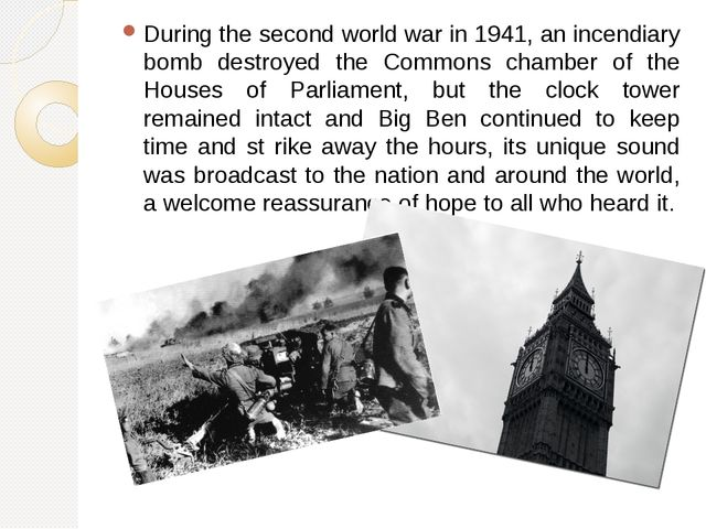 During the second world war in 1941, an incendiary bomb destroyed the Commons...