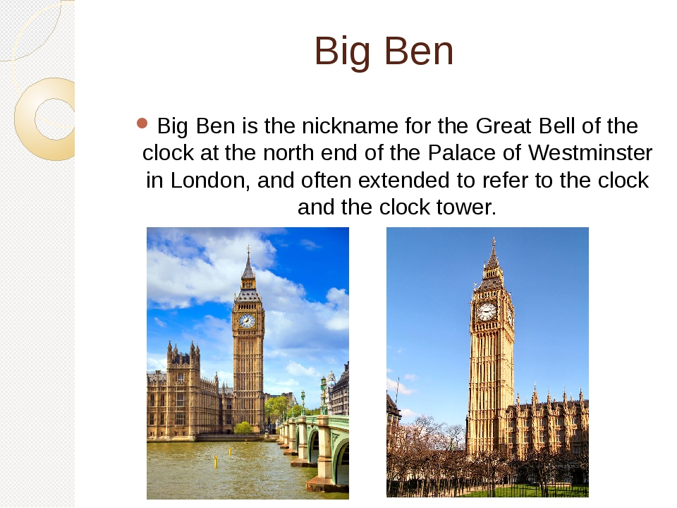 Big Ben Big Ben is the nickname for the Great Bell of the clock at the north...