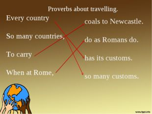 Every country So many countries, To carry When at Rome, coals to Newcastle. d