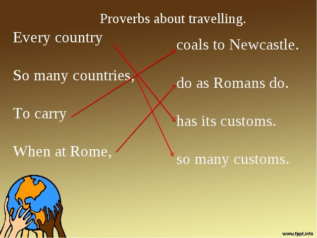 Every country So many countries, To carry When at Rome, coals to Newcastle. d...