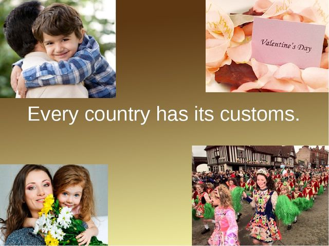 Every country has its customs.