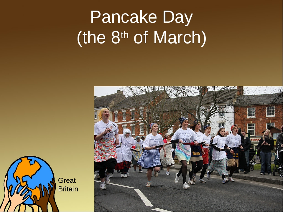 Pancake Day (the 8th of March) Great Britain
