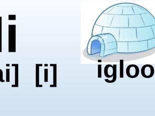 Ii [ai] [i] igloo
