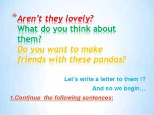 Let's write a letter to them !? And so we begin… 1.Continue the following sen