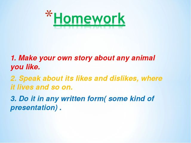 1. Make your own story about any animal you like. 2. Speak about its likes an...