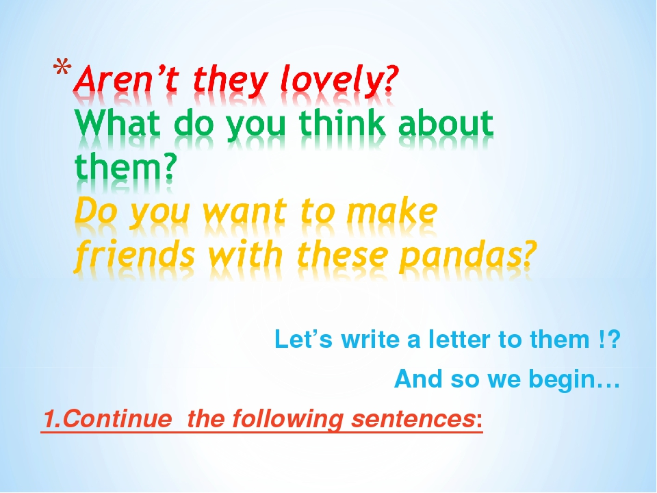 Let's write a letter to them !? And so we begin… 1.Continue the following sen...