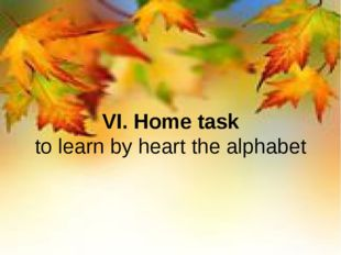 VI. Home task to learn by heart the alphabet