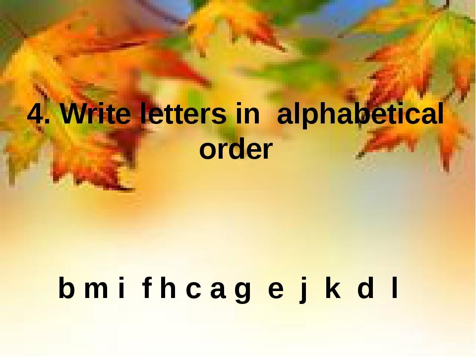 4. Write letters in alphabetical order b m i f h c a g e j k d l