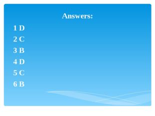 Answers: 1 D 2 C 3 B 4 D 5 C 6 B