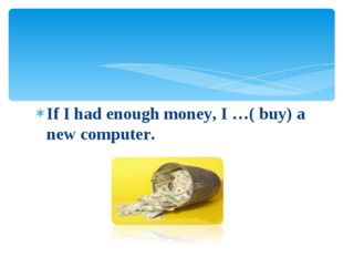 If I had enough money, I …( buy) a new computer.
