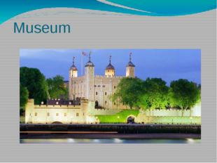 Museum Today Tower of London is a museum. But the history of the UK remember
