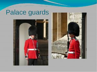 Palace guards This nickname, appeared at the time of hunger when Londoners un