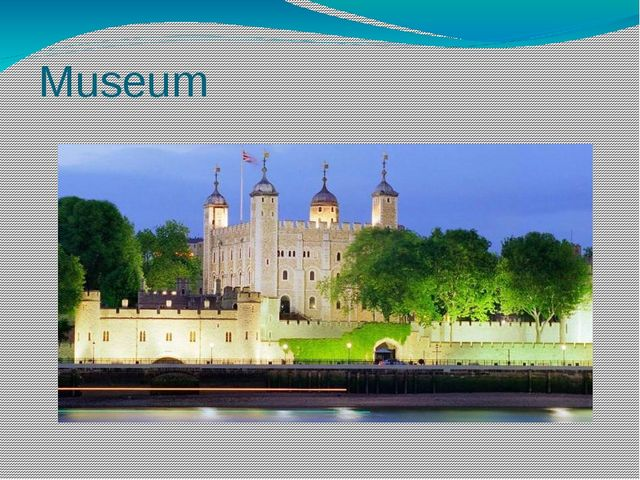 Museum Today Tower of London is a museum. But the history of the UK remember...