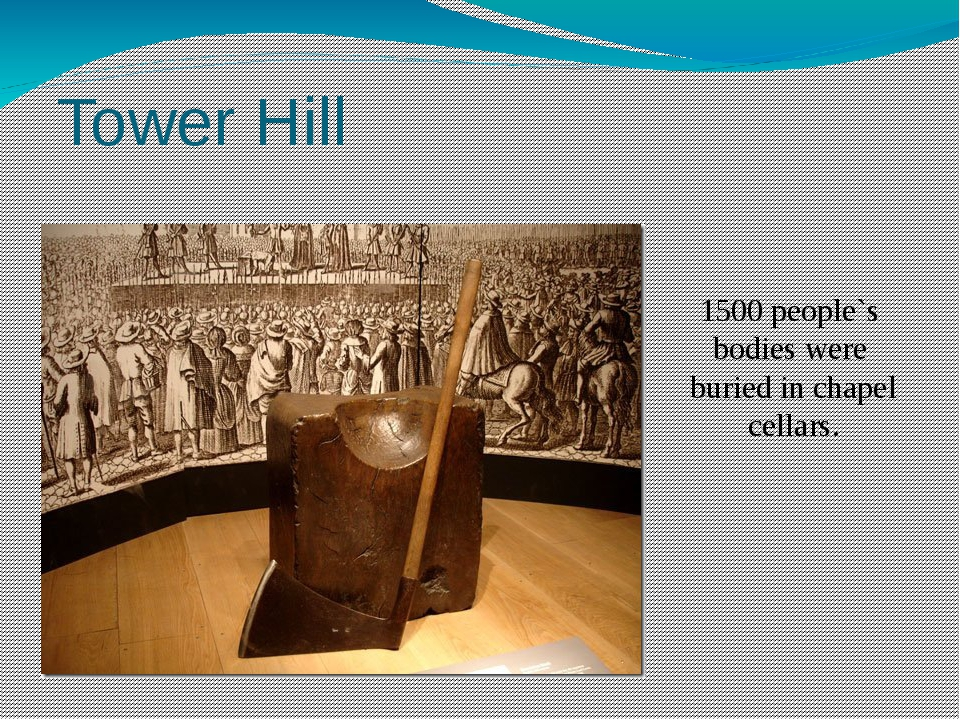 Tower Hill 1500 people`s bodies were buried in chapel cellars. Only five wome...